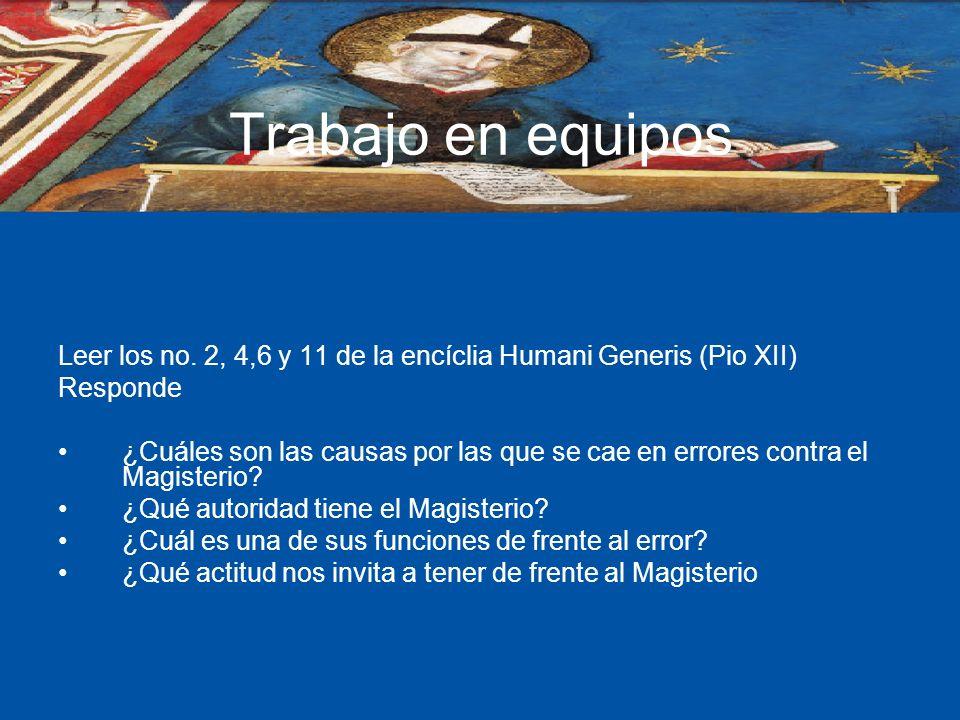 Trabajo en equipos Leer los no. 2, 4,6 y 11 de la encíclia Humani Generis (Pio XII) Responde ¿Cuáles son las causas por las que se cae en errores cont