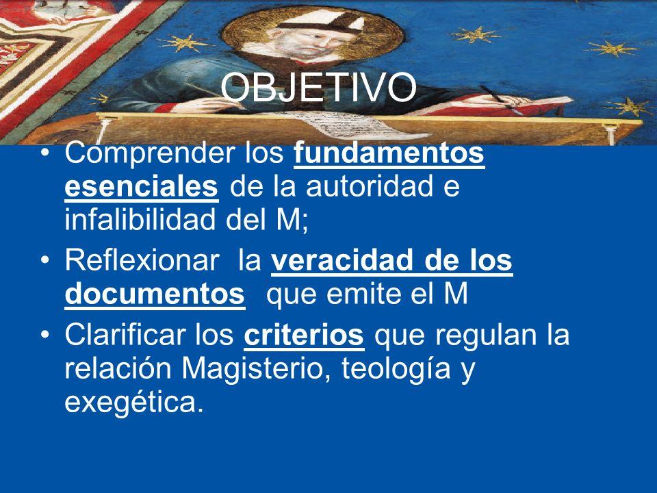 OBJETIVO Comprender los fundamentos esenciales de la autoridad e infalibilidad del M; Reflexionar la veracidad de los documentos que emite el M Clarif