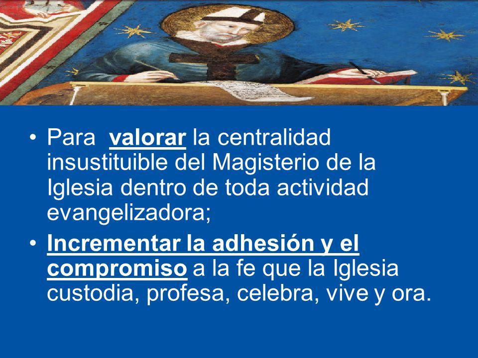 Para valorar la centralidad insustituible del Magisterio de la Iglesia dentro de toda actividad evangelizadora; Incrementar la adhesión y el compromis