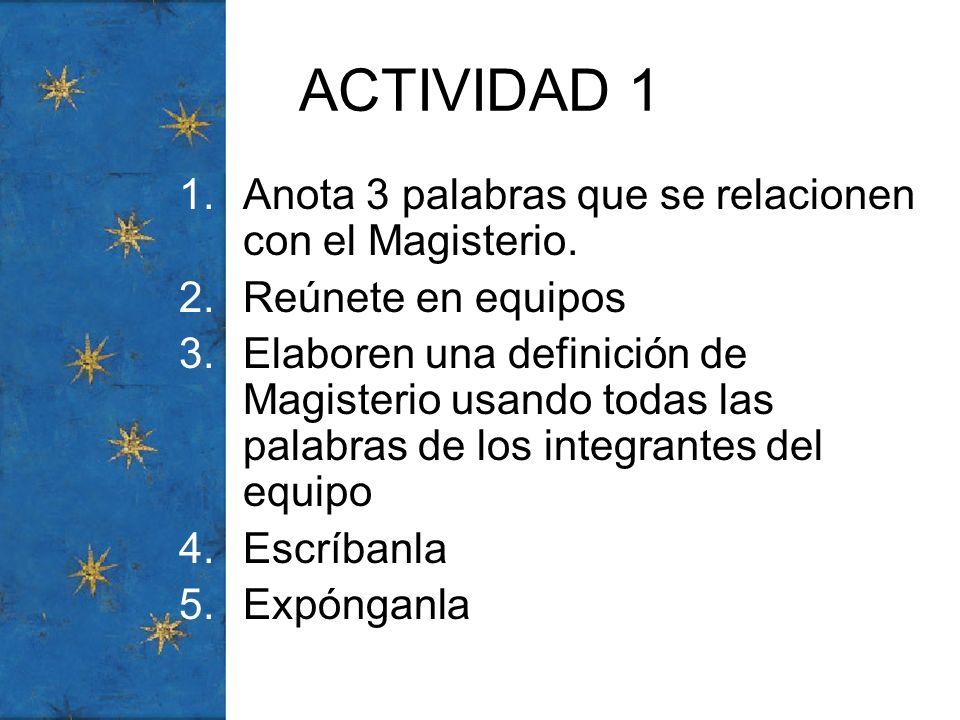 ACTIVIDAD 1 1.Anota 3 palabras que se relacionen con el Magisterio. 2.Reúnete en equipos 3.Elaboren una definición de Magisterio usando todas las pala