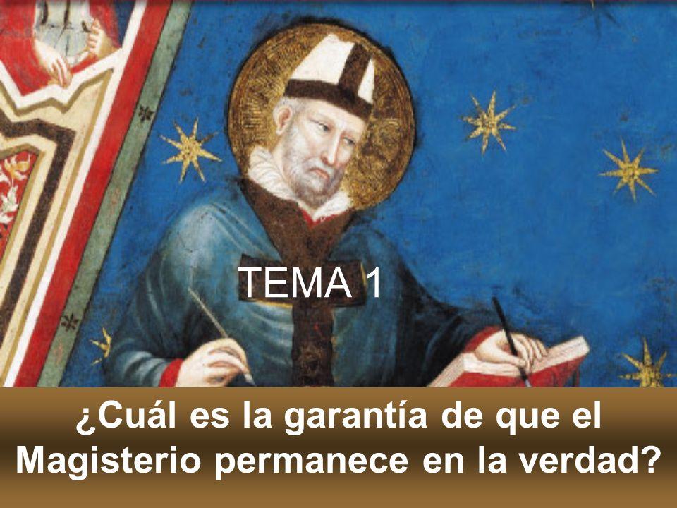 TEMA 1 ¿Cuál es la garantía de que el Magisterio permanece en la verdad?