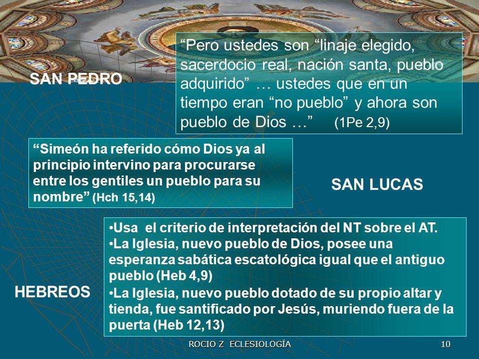 ROCIO Z ECLESIOLOGÍA 10 SAN PEDRO Pero ustedes son linaje elegido, sacerdocio real, nación santa, pueblo adquirido … ustedes que en un tiempo eran no
