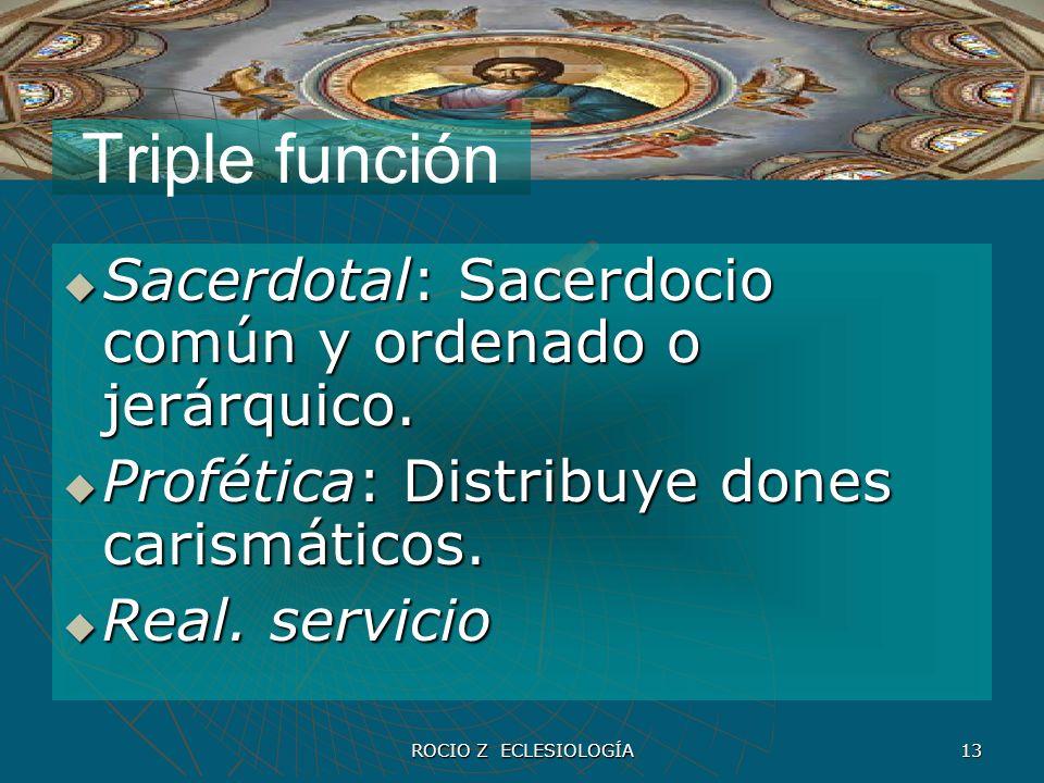 ROCIO Z ECLESIOLOGÍA 13 Triple función Sacerdotal: Sacerdocio común y ordenado o jerárquico. Sacerdotal: Sacerdocio común y ordenado o jerárquico. Pro