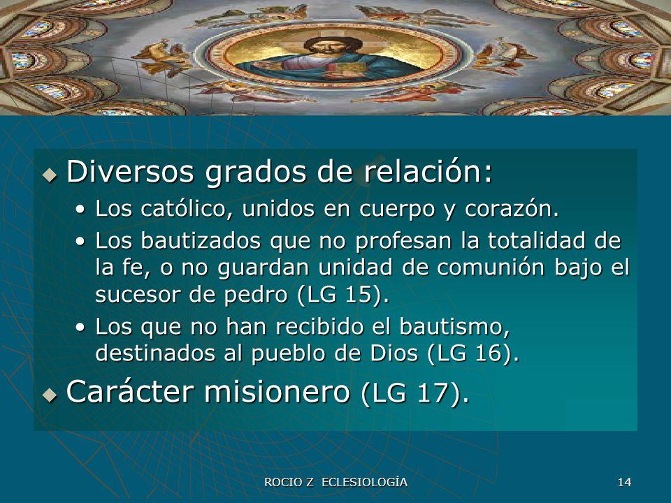 ROCIO Z ECLESIOLOGÍA 14 Diversos grados de relación: Diversos grados de relación: Los católico, unidos en cuerpo y corazón.Los católico, unidos en cue