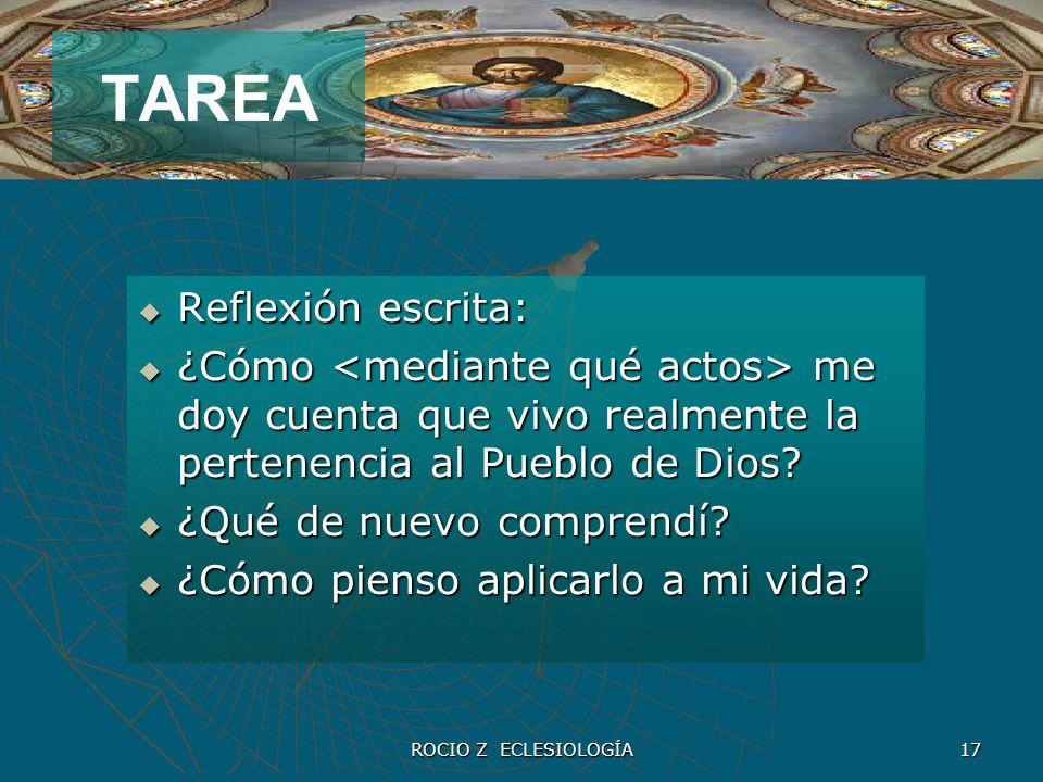 ROCIO Z ECLESIOLOGÍA 17 TAREA Reflexión escrita: Reflexión escrita: ¿Cómo me doy cuenta que vivo realmente la pertenencia al Pueblo de Dios? ¿Cómo me
