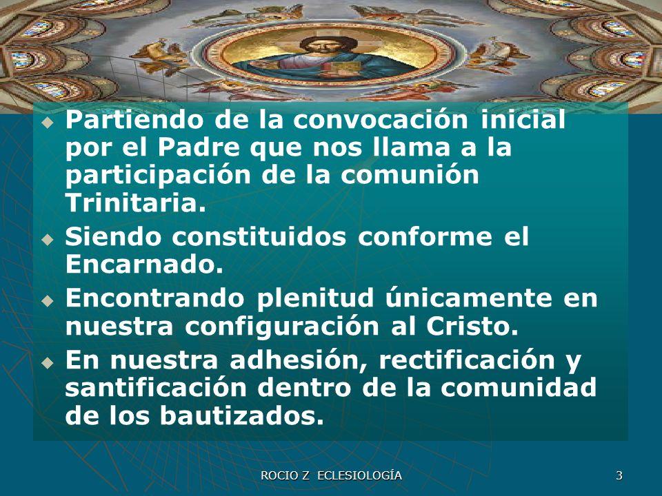 ROCIO Z ECLESIOLOGÍA 3 Partiendo de la convocación inicial por el Padre que nos llama a la participación de la comunión Trinitaria. Siendo constituido