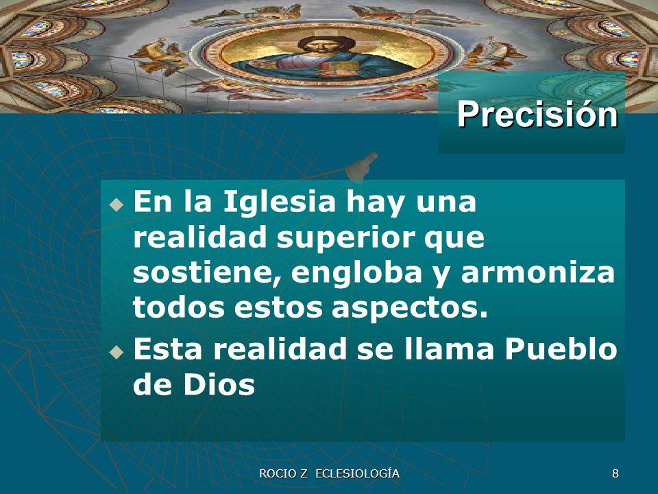 8 Precisión En la Iglesia hay una realidad superior que sostiene, engloba y armoniza todos estos aspectos. Esta realidad se llama Pueblo de Dios