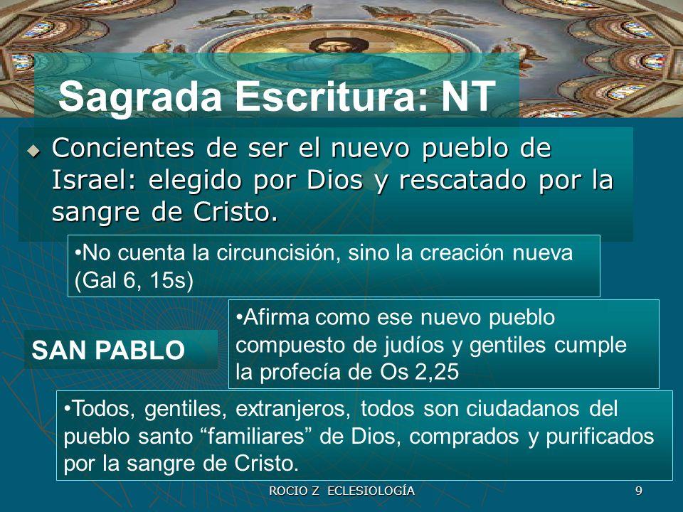 ROCIO Z ECLESIOLOGÍA 9 Sagrada Escritura: NT Concientes de ser el nuevo pueblo de Israel: elegido por Dios y rescatado por la sangre de Cristo. Concie