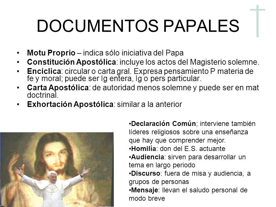 DOCUMENTOS PAPALES Motu Proprio – indica sólo iniciativa del Papa Constitución Apostólica: incluye los actos del Magisterio solemne. Encíclica: circul