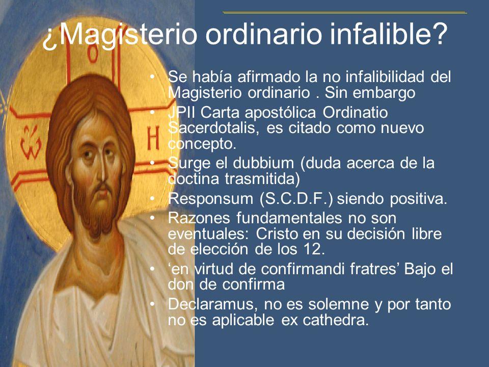 ¿Magisterio ordinario infalible? Se había afirmado la no infalibilidad del Magisterio ordinario. Sin embargo JPII Carta apostólica Ordinatio Sacerdota