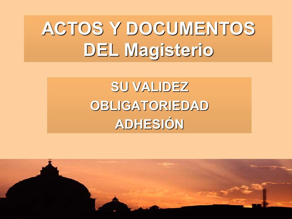 ACTOS Y DOCUMENTOS DEL Magisterio SU VALIDEZ OBLIGATORIEDADADHESIÓN