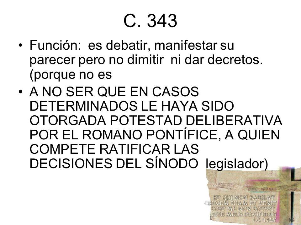C. 343 Función: es debatir, manifestar su parecer pero no dimitir ni dar decretos. (porque no es A NO SER QUE EN CASOS DETERMINADOS LE HAYA SIDO OTORG