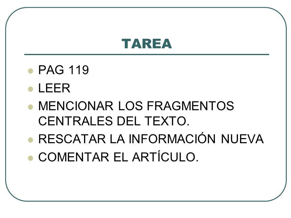 TAREA PAG 119 LEER MENCIONAR LOS FRAGMENTOS CENTRALES DEL TEXTO.