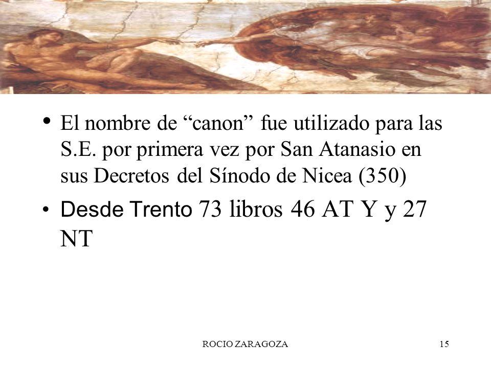 ROCIO ZARAGOZA15 El nombre de canon fue utilizado para las S.E. por primera vez por San Atanasio en sus Decretos del Sínodo de Nicea (350) Desde Trent