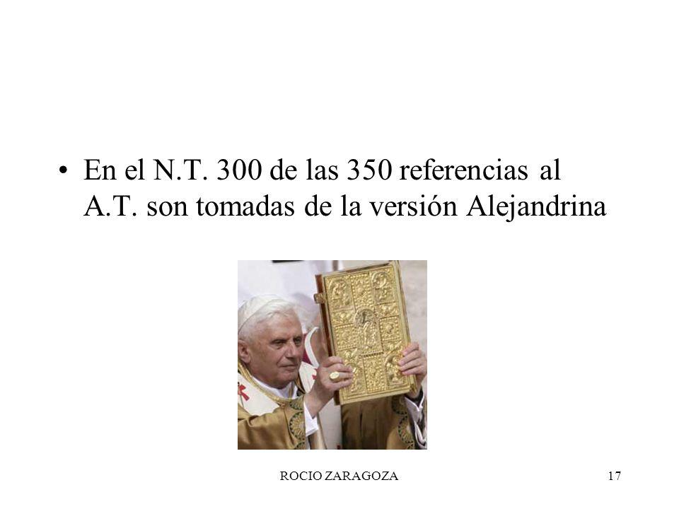 ROCIO ZARAGOZA17 En el N.T. 300 de las 350 referencias al A.T. son tomadas de la versión Alejandrina