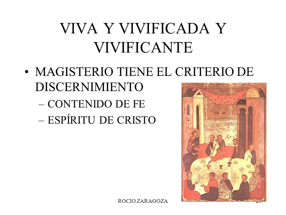 ROCIO ZARAGOZA20 VIVA Y VIVIFICADA Y VIVIFICANTE MAGISTERIO TIENE EL CRITERIO DE DISCERNIMIENTO –CONTENIDO DE FE –ESPÍRITU DE CRISTO