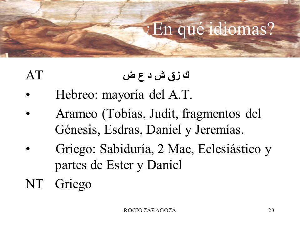 ROCIO ZARAGOZA23 ¿En qué idiomas? AT Hebreo: mayoría del A.T. Arameo (Tobías, Judit, fragmentos del Génesis, Esdras, Daniel y Jeremías. Griego: Sabidu