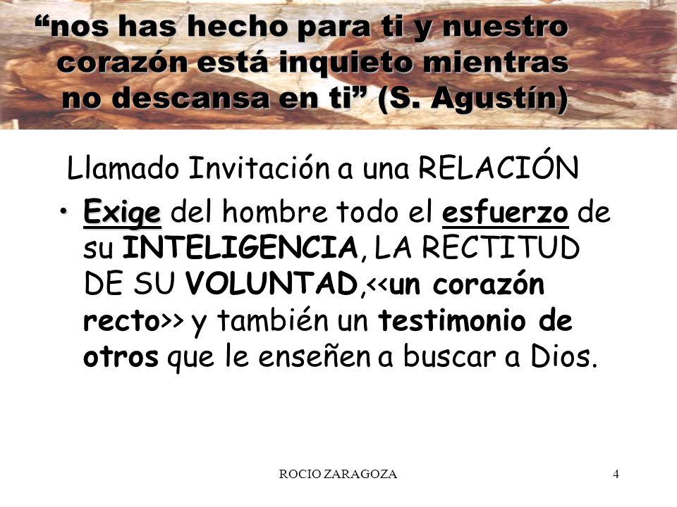 ROCIO ZARAGOZA4 nos has hecho para ti y nuestro corazón está inquieto mientras no descansa en ti (S. Agustín) Llamado Invitación a una RELACIÓN ExigeE