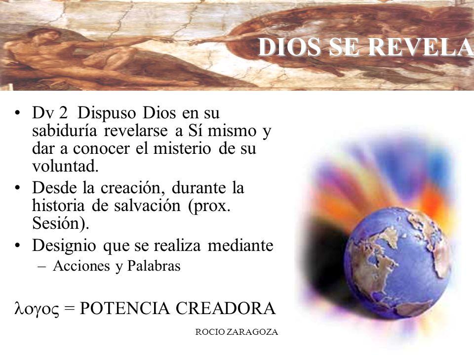 7 DIOS SE REVELA Dv 2 Dispuso Dios en su sabiduría revelarse a Sí mismo y dar a conocer el misterio de su voluntad. Desde la creación, durante la hist