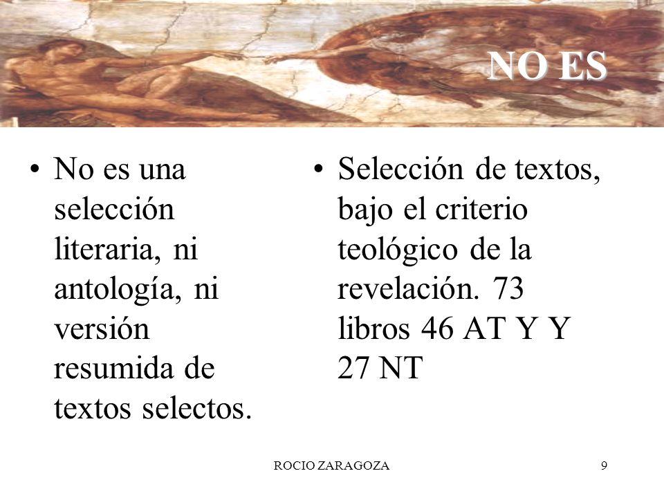 ROCIO ZARAGOZA9 NO ES No es una selección literaria, ni antología, ni versión resumida de textos selectos. Selección de textos, bajo el criterio teoló