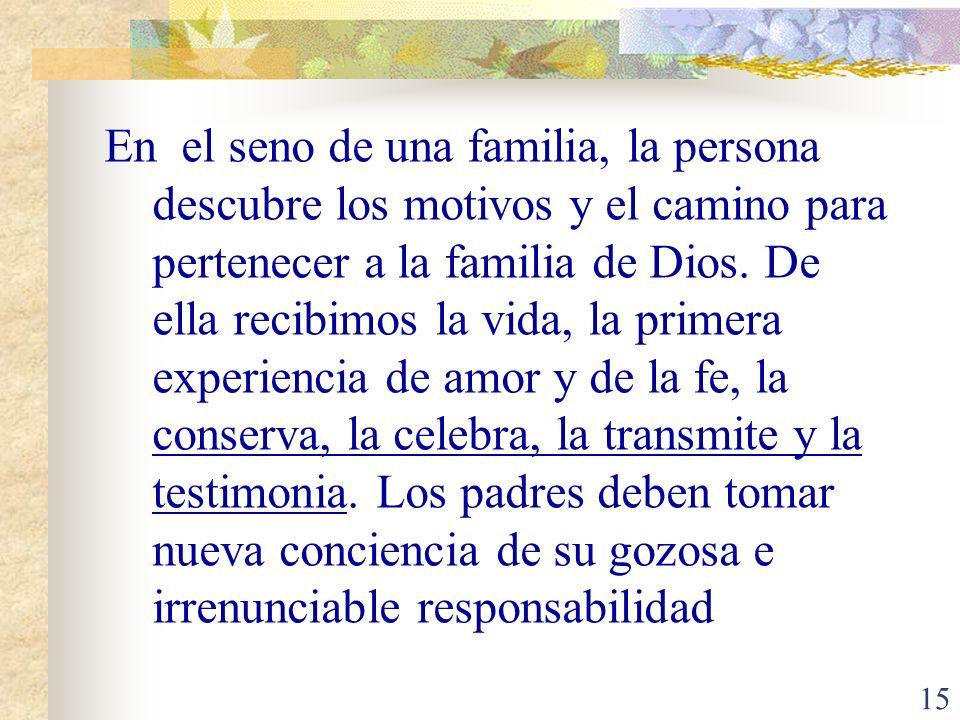 15 En el seno de una familia, la persona descubre los motivos y el camino para pertenecer a la familia de Dios.