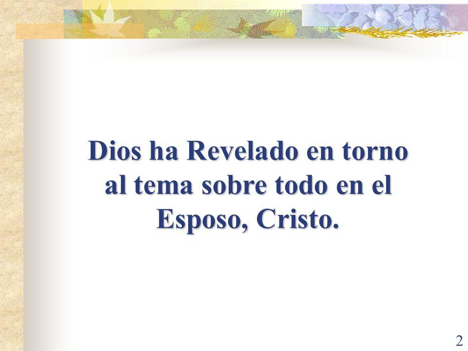 2 Dios ha Revelado en torno al tema sobre todo en el Esposo, Cristo.