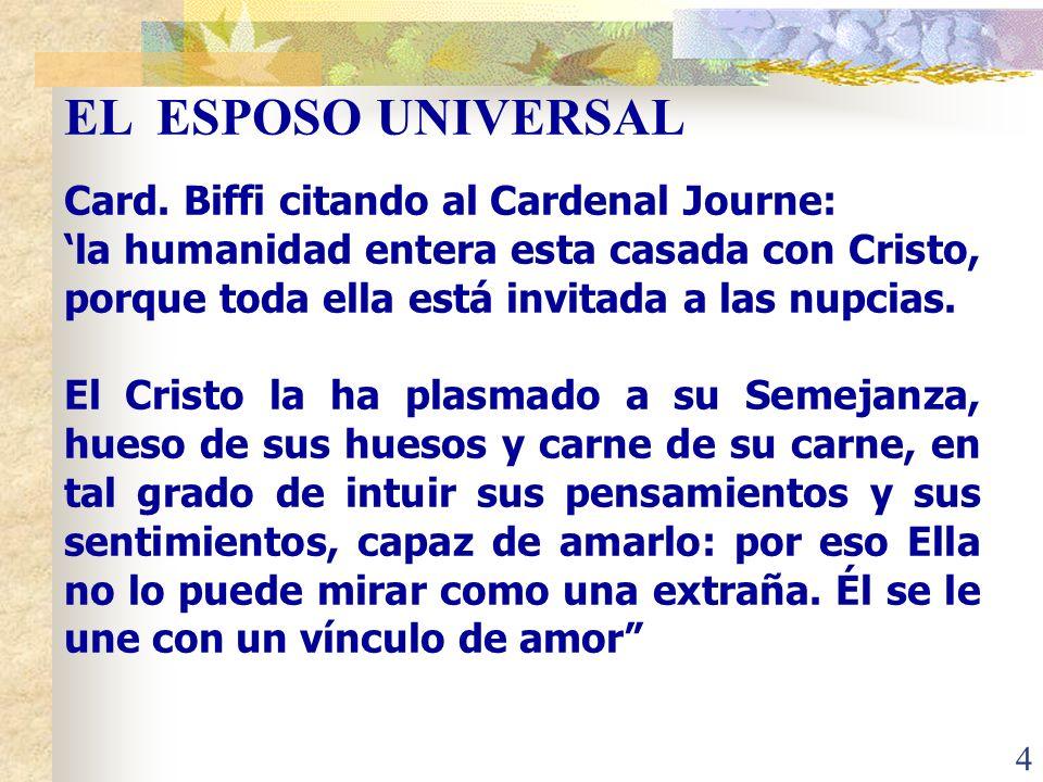 4 Card. Biffi citando al Cardenal Journe: la humanidad entera esta casada con Cristo, porque toda ella está invitada a las nupcias. El Cristo la ha pl