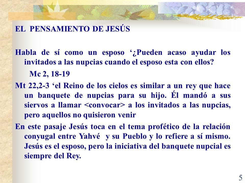 5 EL PENSAMIENTO DE JESÚS Habla de sí como un esposo ¿Pueden acaso ayudar los invitados a las nupcias cuando el esposo esta con ellos.