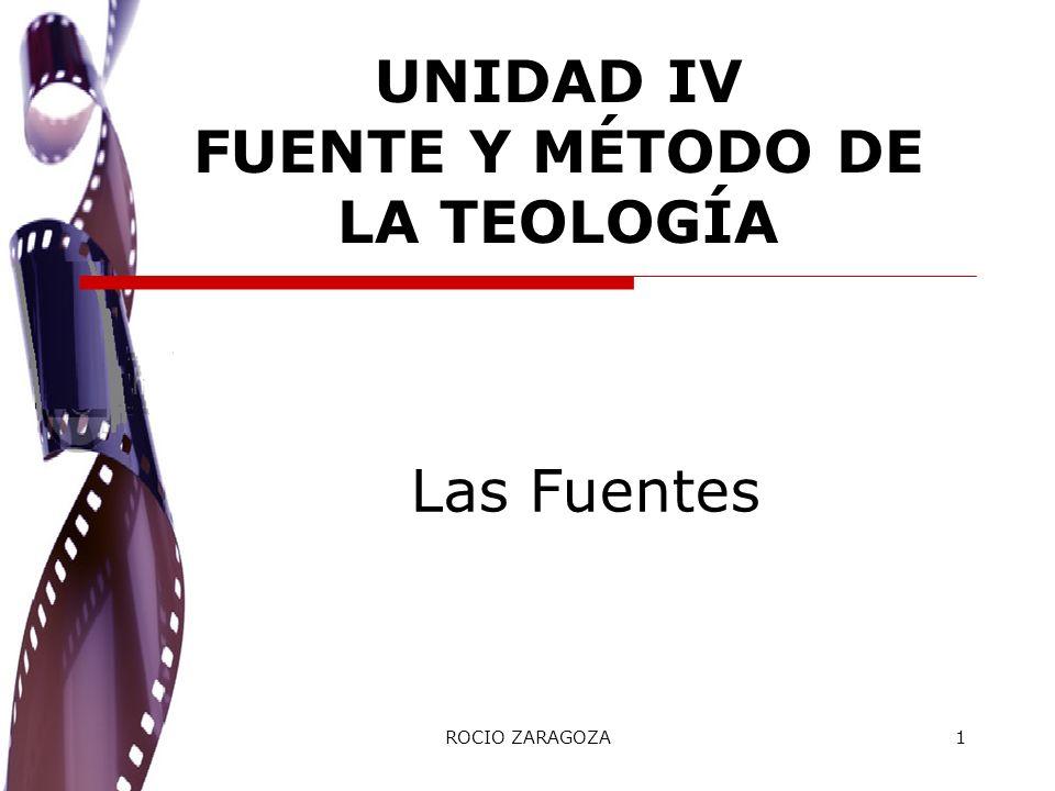 ROCIO ZARAGOZA1 Las Fuentes UNIDAD IV FUENTE Y MÉTODO DE LA TEOLOGÍA