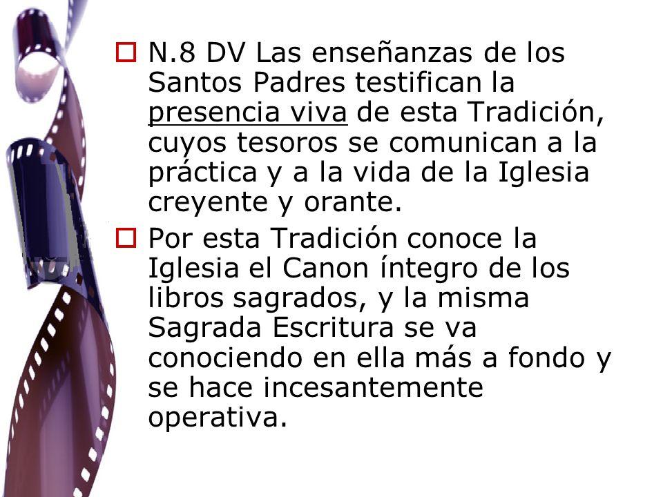 N.8 DV Las enseñanzas de los Santos Padres testifican la presencia viva de esta Tradición, cuyos tesoros se comunican a la práctica y a la vida de la
