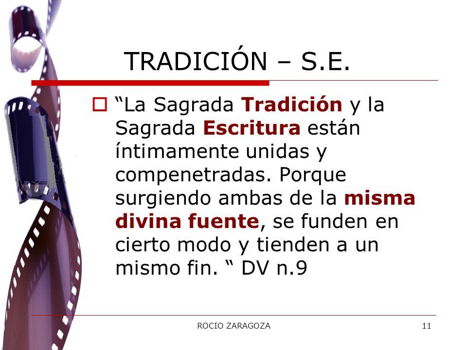 ROCIO ZARAGOZA11 TRADICIÓN – S.E. La Sagrada Tradición y la Sagrada Escritura están íntimamente unidas y compenetradas. Porque surgiendo ambas de la m