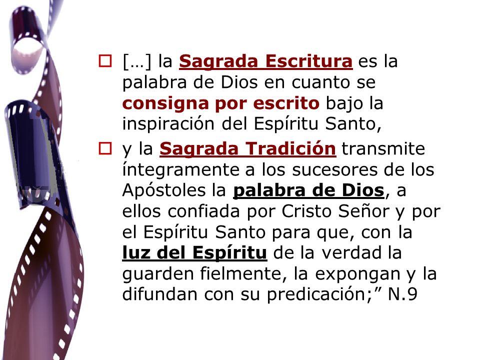 […] la Sagrada Escritura es la palabra de Dios en cuanto se consigna por escrito bajo la inspiración del Espíritu Santo, y la Sagrada Tradición transm