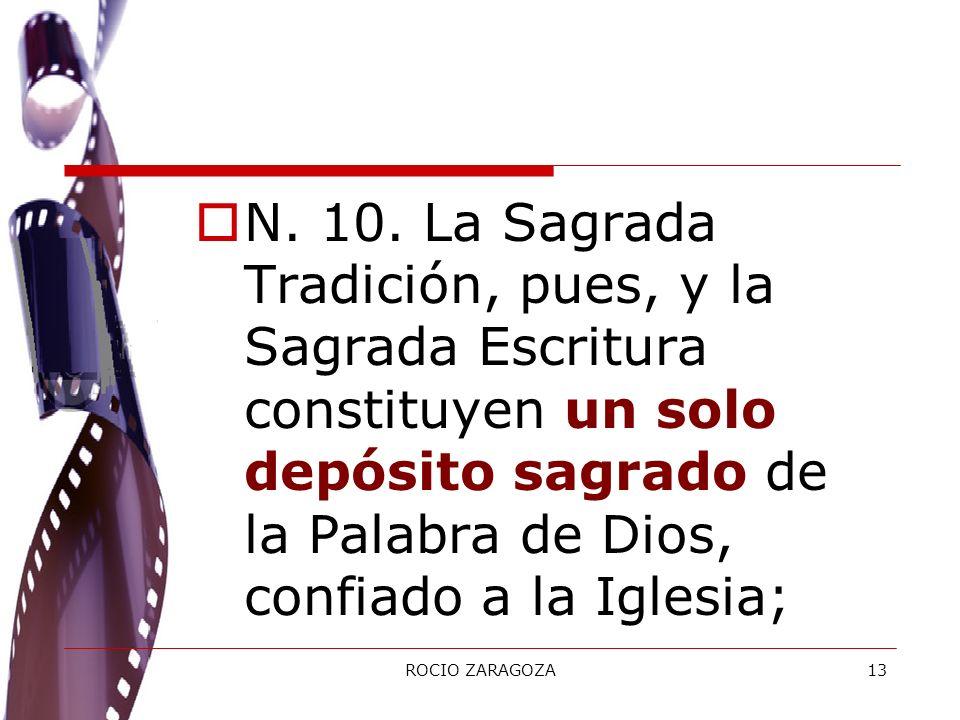 ROCIO ZARAGOZA13 N. 10. La Sagrada Tradición, pues, y la Sagrada Escritura constituyen un solo depósito sagrado de la Palabra de Dios, confiado a la I