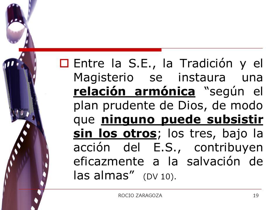 ROCIO ZARAGOZA19 Entre la S.E., la Tradición y el Magisterio se instaura una relación armónica según el plan prudente de Dios, de modo que ninguno pue