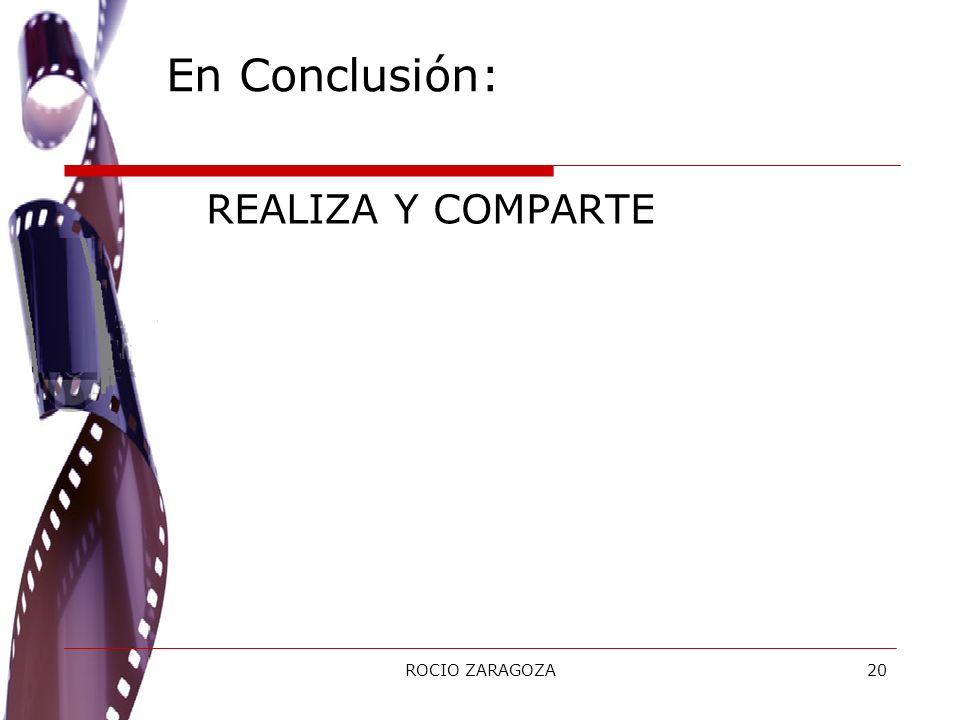 ROCIO ZARAGOZA20 REALIZA Y COMPARTE En Conclusión:
