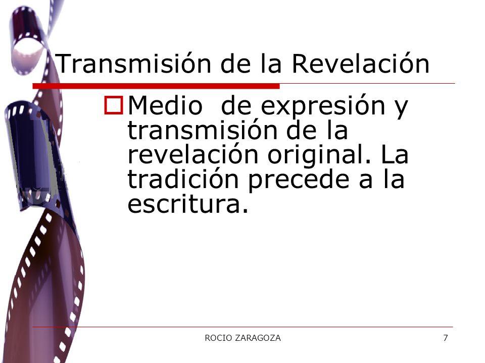 ROCIO ZARAGOZA7 Transmisión de la Revelación Medio de expresión y transmisión de la revelación original. La tradición precede a la escritura.