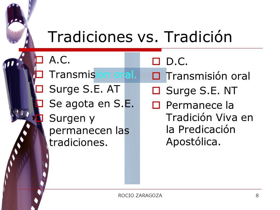 ROCIO ZARAGOZA8 Tradiciones vs. Tradición A.C. iónoral. Transmisión oral. Surge S.E. AT Se agota en S.E. Surgen y permanecen las tradiciones. D.C. Tra