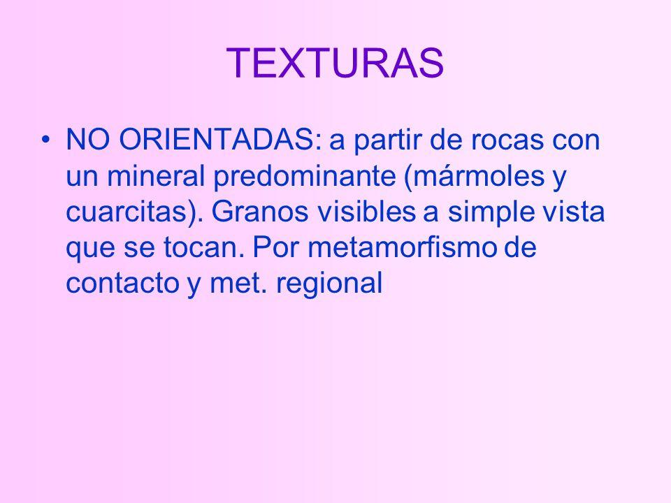TEXTURAS NO ORIENTADAS: a partir de rocas con un mineral predominante (mármoles y cuarcitas).