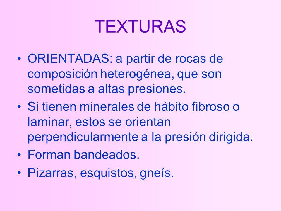 TEXTURAS ORIENTADAS: a partir de rocas de composición heterogénea, que son sometidas a altas presiones.