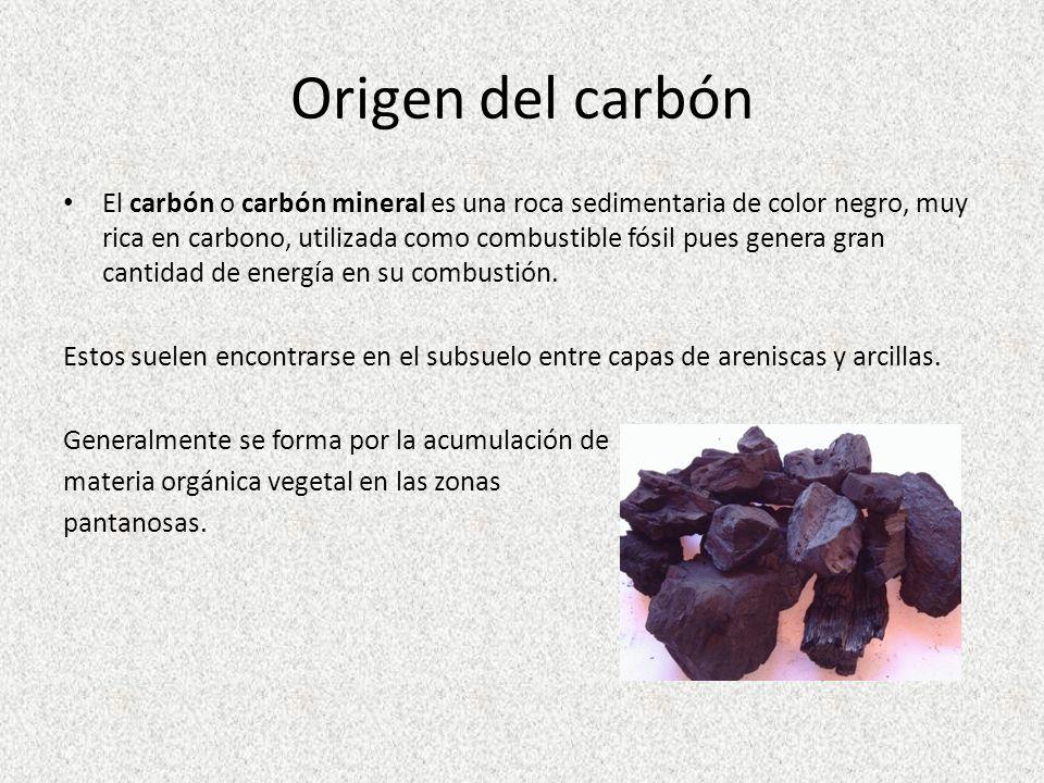 Origen del carbón El carbón o carbón mineral es una roca sedimentaria de color negro, muy rica en carbono, utilizada como combustible fósil pues gener