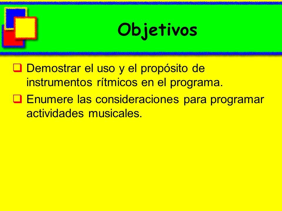 Objetivos Demostrar el uso y el propósito de instrumentos rítmicos en el programa. Enumere las consideraciones para programar actividades musicales.