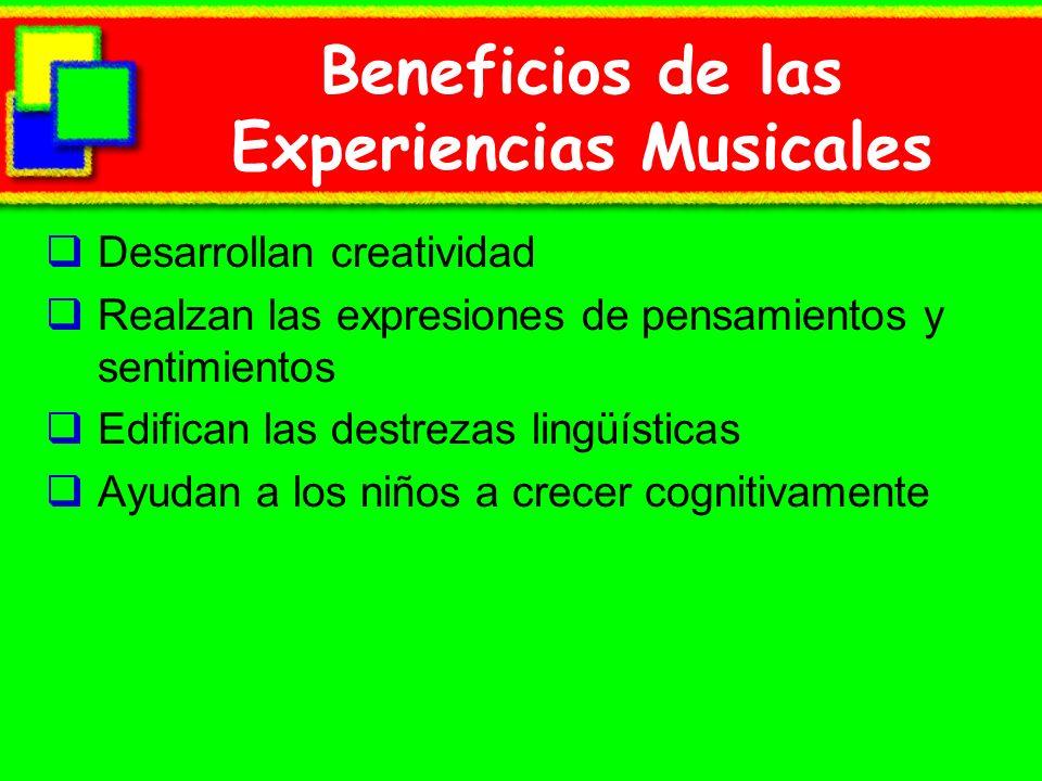 Beneficios de las Experiencias Musicales Desarrollan creatividad Realzan las expresiones de pensamientos y sentimientos Edifican las destrezas lingüís