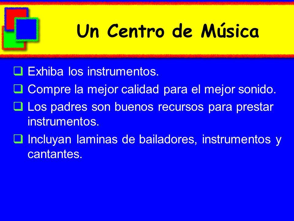 Un Centro de Música Exhiba los instrumentos. Compre la mejor calidad para el mejor sonido. Los padres son buenos recursos para prestar instrumentos. I
