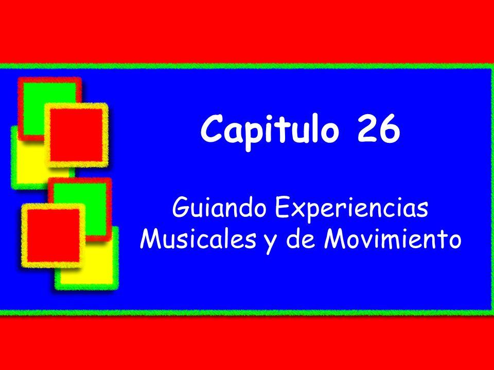 Capitulo 26 Guiando Experiencias Musicales y de Movimiento