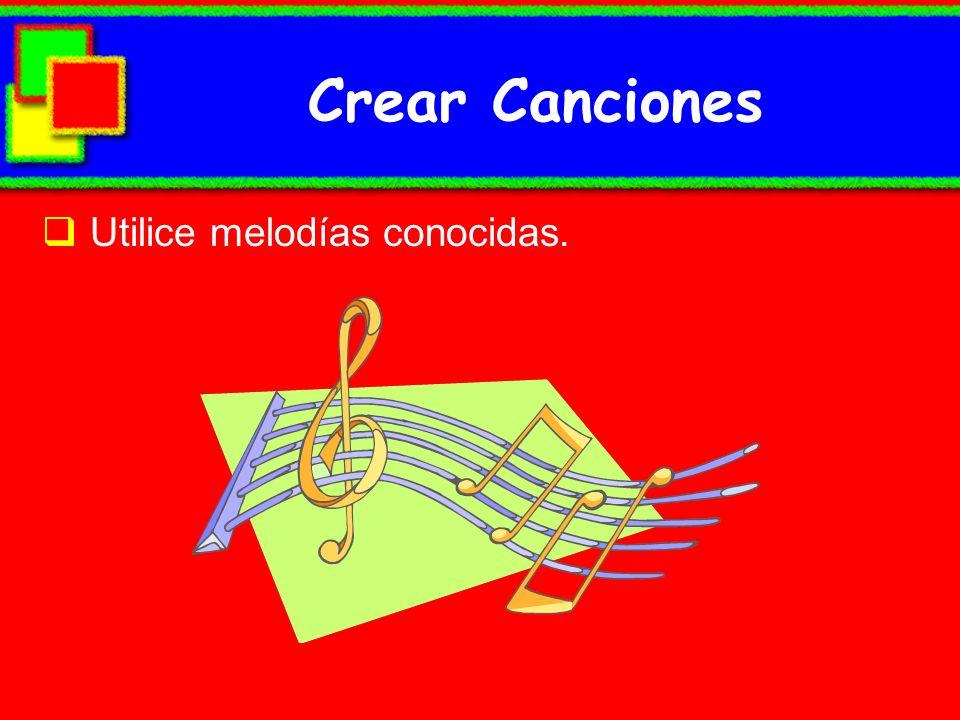 Crear Canciones Utilice melodías conocidas.