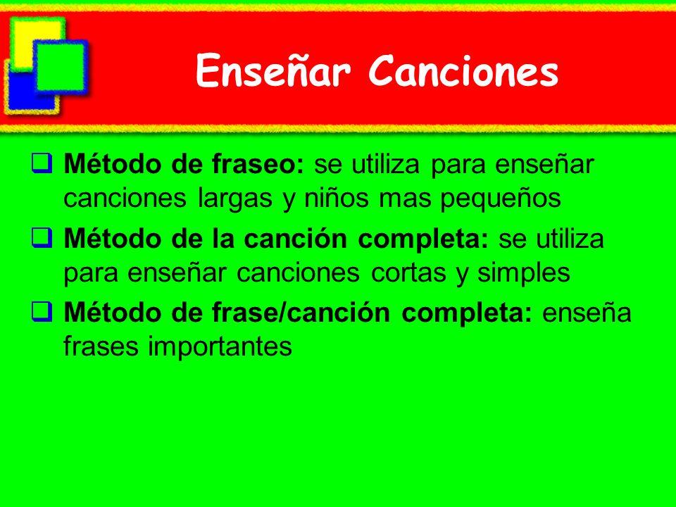 Enseñar Canciones Método de fraseo: se utiliza para enseñar canciones largas y niños mas pequeños Método de la canción completa: se utiliza para enseñ