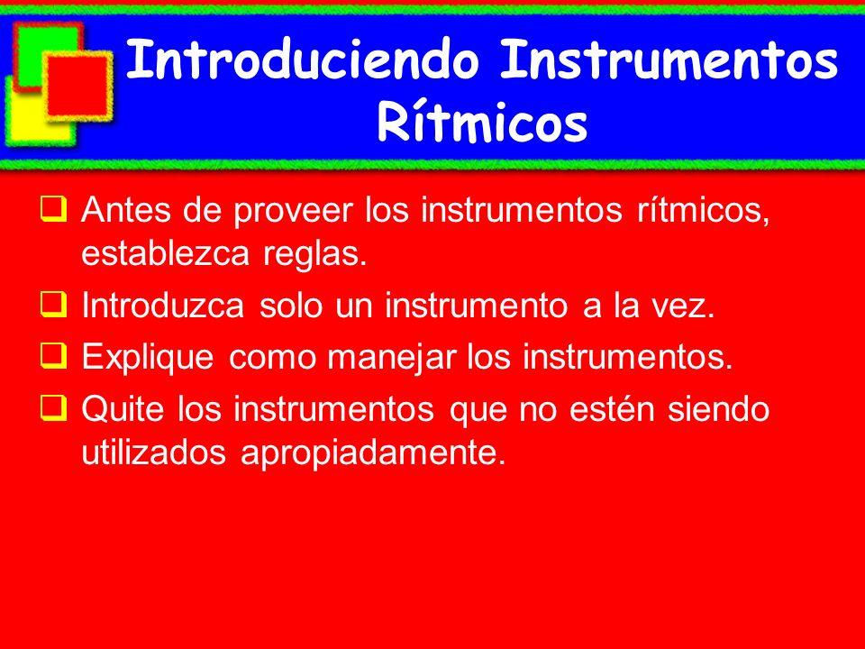 Introduciendo Instrumentos Rítmicos Antes de proveer los instrumentos rítmicos, establezca reglas. Introduzca solo un instrumento a la vez. Explique c