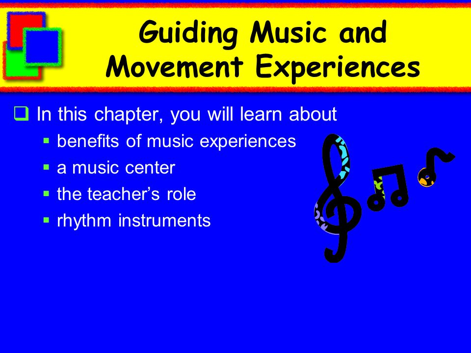 Guiding Music and Movement Experiences In this chapter, you will learn about benefits of music experiences a music center the teachers role rhythm ins