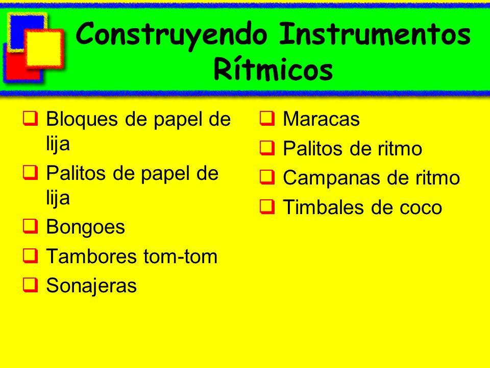 Construyendo Instrumentos Rítmicos Bloques de papel de lija Palitos de papel de lija Bongoes Tambores tom-tom Sonajeras Maracas Palitos de ritmo Campa