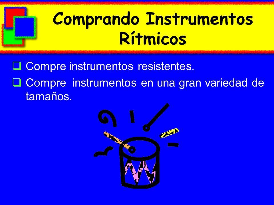 Comprando Instrumentos Rítmicos Compre instrumentos resistentes. Compre instrumentos en una gran variedad de tamaños.